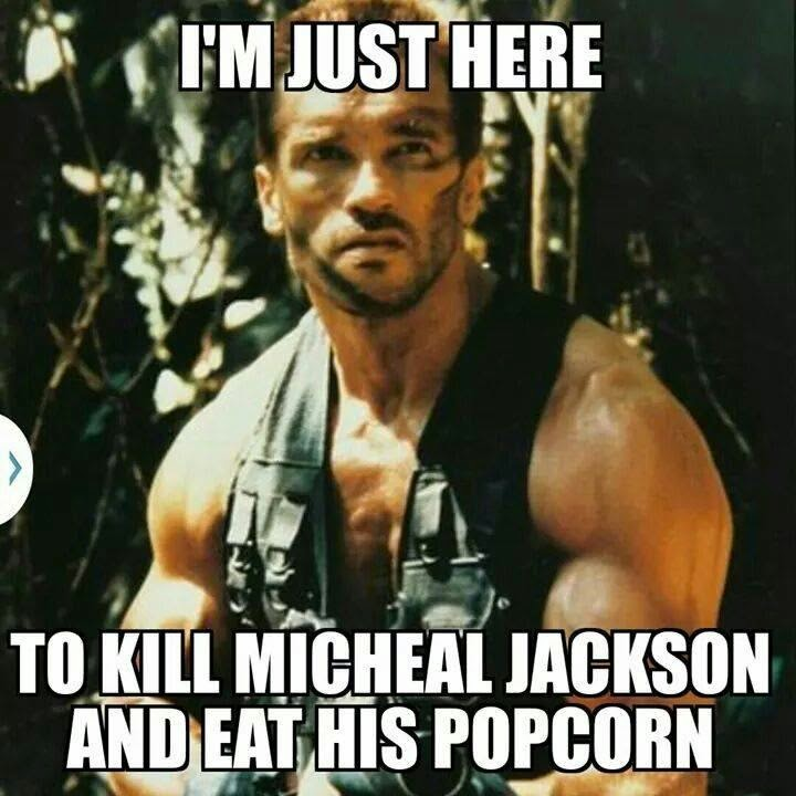 im just here to kill michael jackson and eat his popcorn i'm just here to kill michael jackson and eat his popcorn i am